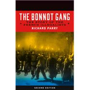 The Bonnot Gang: The Story of the French Illegalists by Parry, Richard, 9781629631431