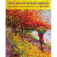 Finger Painting Weekend Workshop by Scott, Iris, 9781631061431