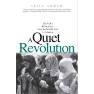 A Quiet Revolution The Veil's Resurgence, from the Middle East to America by Ahmed, Leila, 9780300181432