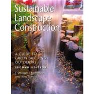 Sustainable Landscape Construction : A Guide to Green Building Outdoors by Thompson, William, 9781597261432