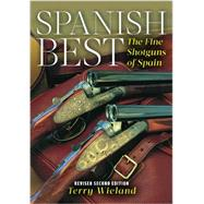 Spanish Best: The Fine Shotguns of Spain by Wieland, Terry, 9781586671433
