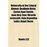 University of the Littoral Alumni : Deolindo Bittel, Carlos Raúl Contín, Juan José Saer, Ricardo Lorenzetti, Ítalo Argentino Lúder, Ángel Rozas by , 9781158291434
