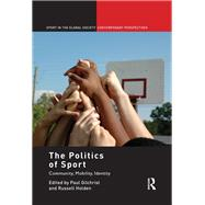 The Politics of Sport: Community, Mobility, Identity by Gilchrist; Paul, 9780415851435