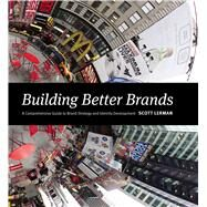 Building Better Brands: A Comprehensive Guide to Brand Strategy and Identity Development by Lerman, Scott, 9781440331435