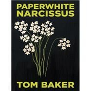 Paperwhite Narcissus by Baker, Tom, 9781491751435