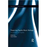 Preserving Popular Music Heritage: Do-it-Yourself, Do-it-Together by Baker; Sarah, 9781138781436