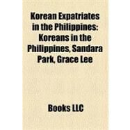 Korean Expatriates in the Philippines : Koreans in the Philippines, Sandara Park, Grace Lee by , 9781158411436