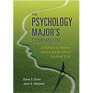 The Psychology Major's Companion Everything You Need to Know to Get Where You Want to Go by Dunn, Dana S.; Halonen, Jane S., 9781319021436