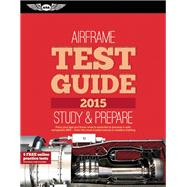 Airframe Test Guide 2015 The 'Fast-Track' to Study for and Pass the Aviation Maintenance Technician Knowledge Exam