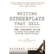 Writing Screenplays That Sell : The Complete Guide to Turning Story Concepts into Movie and Television Deals by Hauge, Michael, 9780061791437