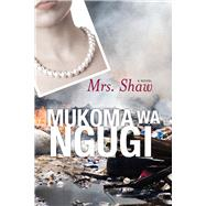 Mrs. Shaw by Ngugi, Mukoma wa, 9780821421437