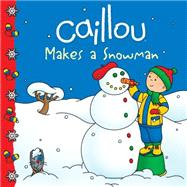 Caillou Makes a Snowman by Harvey, Roger; Sévigny, Eric, 9782897181437