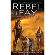 Rebel Fay by Hendee, Barb; Hendee, J.C., 9780451461438