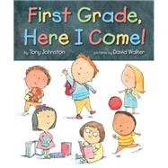 First Grade, Here I Come! by Johnston, Tony; Walker, David, 9780545201438