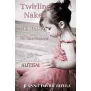 Twirling Naked in the Streets and No One Noticed: Growing Up with Undiagnosed Autism by Davide-Rivera, Jeannie, 9780615801438