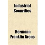 Industrial Securities by Arens, Hermann Franklin; American Institute of Finance, 9781154501438