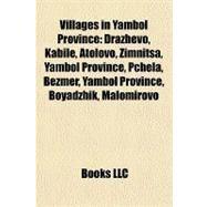 Villages in Yambol Province : Drazhevo, Kabile, Atolovo, Zimnitsa, Yambol Province, Pchela, Bezmer, Yambol Province, Boyadzhik, Malomirovo by , 9781157191438