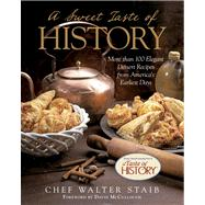 A Sweet Taste of History More than 100 Elegant Dessert Recipes from America's Earliest Days by Staib, Walter; McCullough, David, 9780762791439