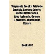 Smyrniote Greeks : Aristotle Onassis, Giorgos Seferis, Michel Elefteriades, Alec Issigonis, George E. Mylonas, Adamantios Korais by , 9781155721439