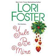 Yule Be Mine by Foster, Lori, 9781420111439