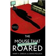 The Mouse That Roared: Disney and the End of Innocence by Giroux, Henry A., 9781442201439