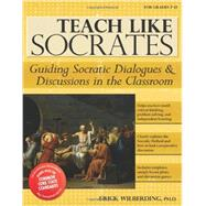 Teach Like Socrates: Guiding Socratic Dialogues & Discussions in the Classroom by Wilberding, Erick, Ph.D., 9781618211439