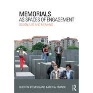 Memorials as Spaces of Engagement: Design, Use and Meaning by Stevens; Quentin, 9780415631440