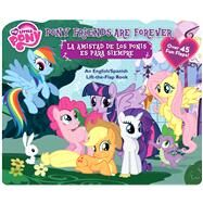 My Little Pony Pony Friends Are Forever/La Amistad De Los Ponis Es Para Siempre: An English/Spanish Lift-the-flap Book by Hasbro My Little Pony (CRT), 9780794431440