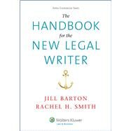 The Handbook for the New Legal Writer by Barton, Jill; Smith, Rachel H., 9781454831440
