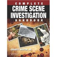 Complete Crime Scene Investigation Handbook by Baxter Jr.; Everett, 9781498701440