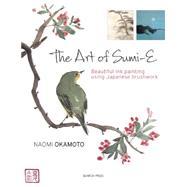 The Art of Sumi-e Beautiful ink painting using Japanese brushwork by Okamoto, Naomi, 9781782211440