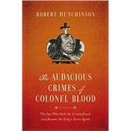 The Audacious Crimes of Colonel Blood by Hutchinson, Robert, 9781681771441