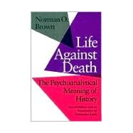 Life Against Death: The Psychoanalytical Meaning of