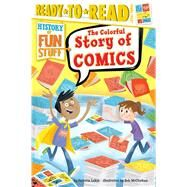 The Colorful Story of Comics by Lakin, Patricia; McClurkan, Rob, 9781481471442