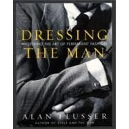 Dressing the Man : Mastering the Art of Permanent Fashion by Flusser, Alan J., 9780060191443