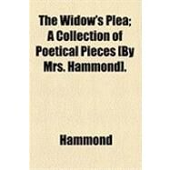 The Widow's Plea: A Collection of Poetical Pieces, by Mrs. Hammond by , 9781154521443