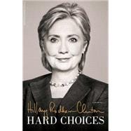Hard Choices by Clinton, Hillary Rodham, 9781476751443