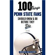 100 Things Penn State Fans Should Know & Do Before They Die by Prato, Lou, 9781629371443
