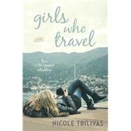 Girls Who Travel by Trilivas, Nicole, 9780425281444