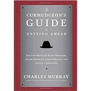 The Curmudgeon's Guide to Getting Ahead by MURRAY, CHARLES, 9780804141444