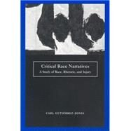 Critical Race Narratives : A Study of Race, Rhetoric, and Injury by Gutierrez-Jones, Carl Scott, 9780814731444