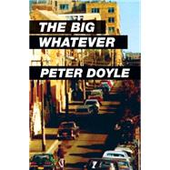 The Big Whatever by Doyle, Peter; Sante, Luc, 9781891241444
