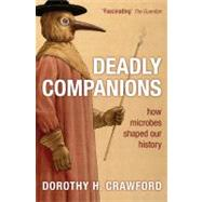 Deadly Companions How Microbes Shaped Our History by Crawford, Dorothy H., 9780199561445