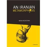 An Iranian Metamorphosis by Neyestani, Mana, 9780988901445