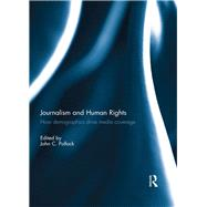 Journalism and Human Rights: How Demographics Drive Media Coverage by Pollock; John C., 9781138211445