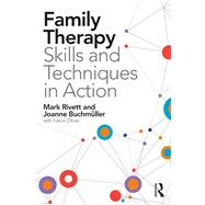Family Therapy Skills and Techniques in Action by Rivett; Mark, 9781138831445