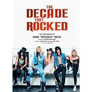 The Decade That Rocked The Music and Mayhem of '80s Rock and Metal by Weiss, Mark; Siwek, Daniel, 9781608871445