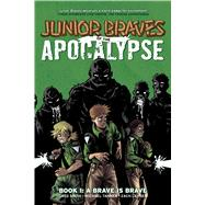 Junior Braves of the Apocalypse 1 by Smith, Greg; Tanner, Michael; Lehner, Zach, 9781620101445