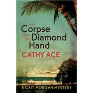The Corpse with the Diamond Hand by Ace, Cathy, 9781771511445