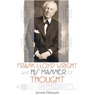 Frank Lloyd Wright and His Manner of Thought by Klinkowitz, Jerome, 9780299301446